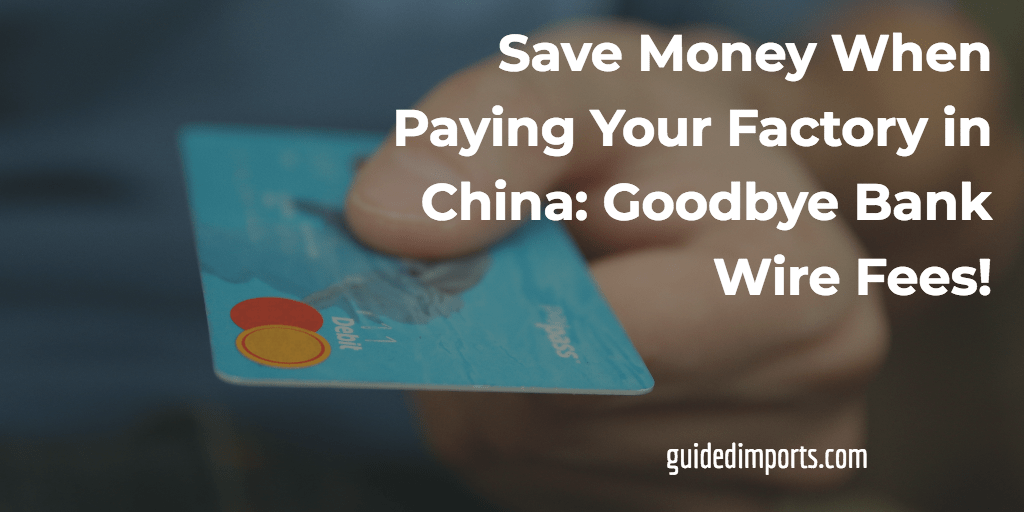 How to Save Money When Paying Your Factory - Goodbye Bank Wire Fees ...